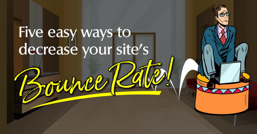Five easy ways to decrease your site's bounce rate