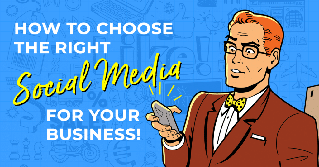 How to choose the right Social Media for your Business