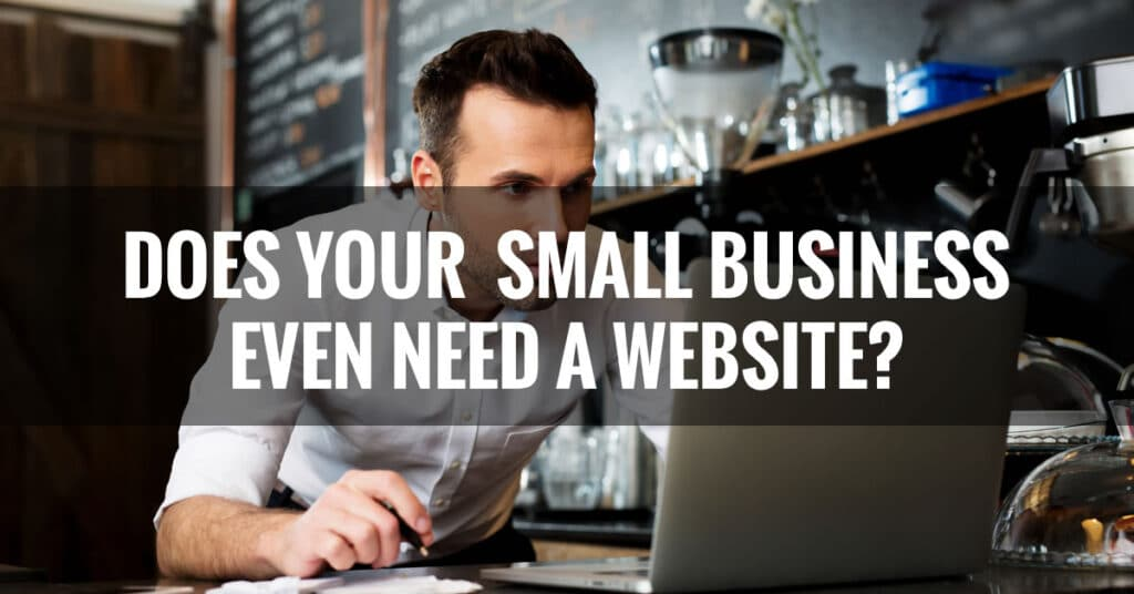 Does your Small Business even need a Website?