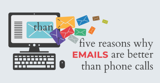 Five Reasons Emails are better than Phone Calls