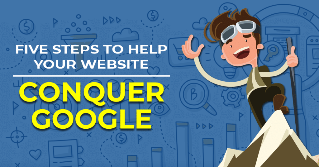 Five steps to help your website conquer Google