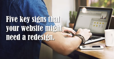 Five Key Signs that your Website might just need a Redesign.